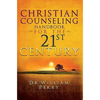 Christian Counseling Handbook For The 21st Century by Perry & William