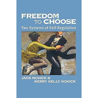 Freedom to Chose Two Systems of Self Regulation by Novick & Jack