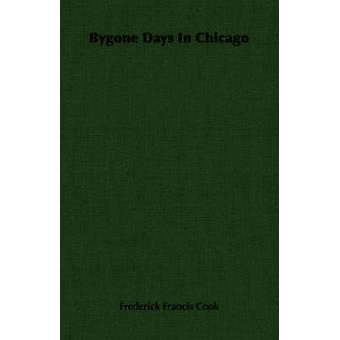 Bygone Days In Chicago by Cook & Frederick Francis