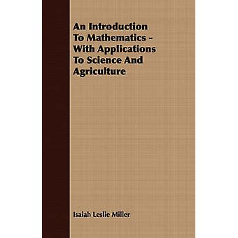 An Introduction To Mathematics  With Applications To Science And Agriculture by Miller & Isaiah Leslie
