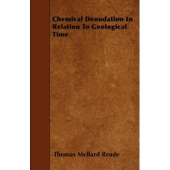 Chemical Denudation In Relation To Geological Time by Reade & Thomas Mellard