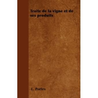 Trait de la vigne et de ses produits by Portes & L.