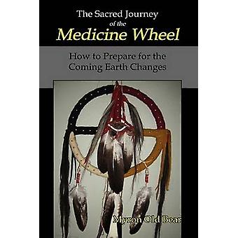 Sacred Journey of the Medicine Wheel by Old Bear & Myron