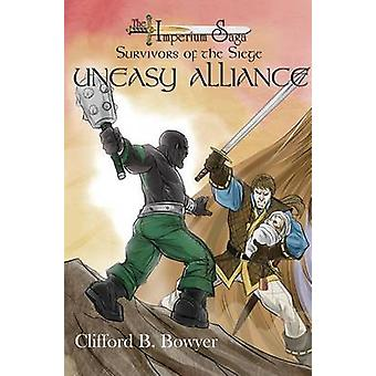 Uneasy Alliance The Imperium Saga Survivors of the Siege Book 2 by Bowyer & Clifford B.