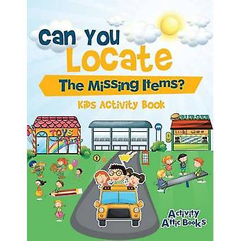 Can You Locate The Missing Items Kids Activity Book by Activity Attic Books