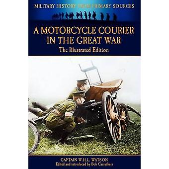 A Motorcycle Courier in the Great War  The Illustrated Edition by Carruthers & Bob