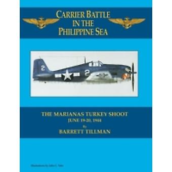 Carrier Battle in the Philippine Sea The Marianas Turkey Shoot by Tillman & Barrett
