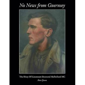 No News from Guernsey  The Diary of Lieutenant Desmond Mulholland MC by Jesson & Peter