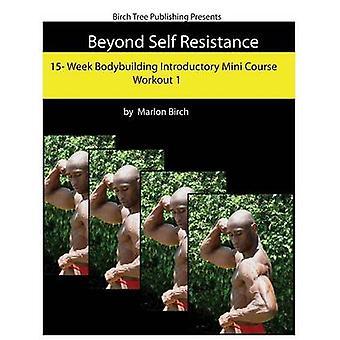 Beyond Self Resistance Bodybuilding Mini Course Workout 1 by Birch & Marlon