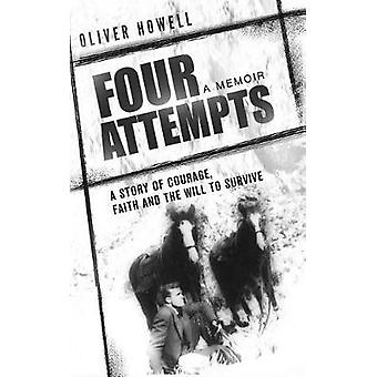 Four Attempts A Story of Courage Faith and the Will to Survive by Howell & Oliver