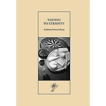 Tasting to Eternity Traditional French Cheeses by Nutt & David
