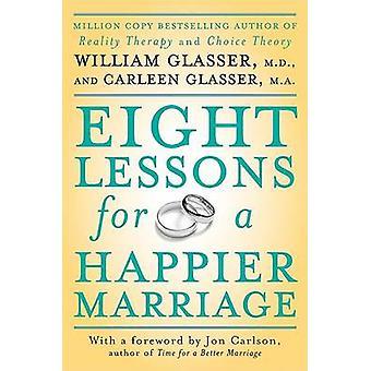 Eight Lessons for a Happier Marriage by Glasser & William & MD