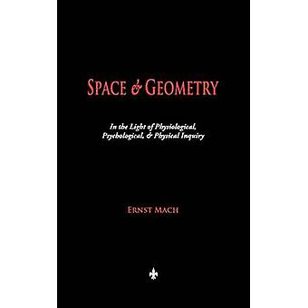 Space and Geometry In the Light of Physiological Psychological and Physical Inquiry by Ernst Mach