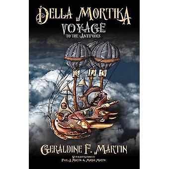 Della Mortika Voyage to the Antipodes by Martin & Geraldine F.