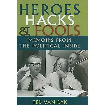 Heroes - Hacks - and Fools - Memoirs from the Political Inside de Ted