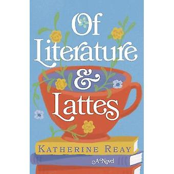 Of Literature and Lattes by Katherine Reay - 9780785222040 Book