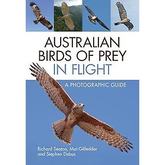 Australian Birds of Prey in Flight - A Photographic Guide by Richard S