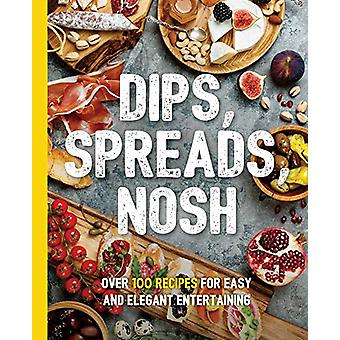 Dips - Spreads - Nosh - Over 100 Recipes for Easy and Elegant Entertai