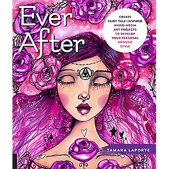 Ever After - Create Fairy Tale-Inspired Mixed-Media Art Projects to De