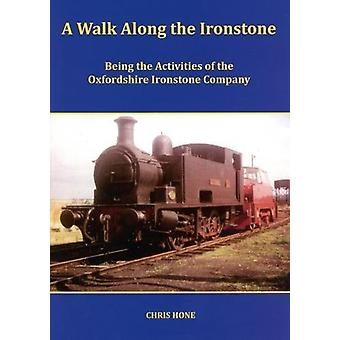 A Walk Along the Ironstone - Being the Activities of the Oxfordshire I