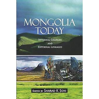 Mongolia Today - Internal Changes and External Linkages by Sharad K. S