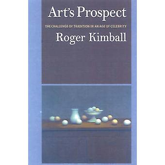 Art's Prospect - The Challenge of Tradition in an Age of Celebrity by