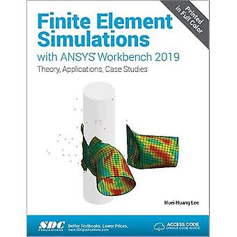 Finite Element Simulations with ANSYS Workbench 2019 by Huei-Huang Le