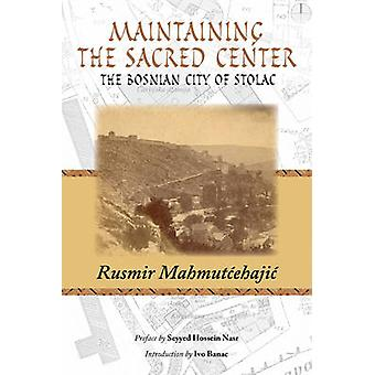 Maintaining The Sacred Center - The Bosnian City of Stolac by Rusmir M