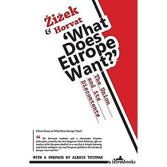 What Does Europe Want  The Union and its Discontents by Prof Slavoj Zizek & Srecko Horvat