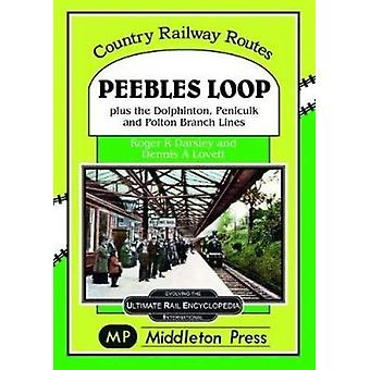 Peebles Loop - plus the Dolphinton - Penicuik and Polton Branch Lines