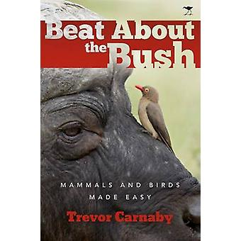 Beat about the bush  Mammals and birds by Trevor Carnaby