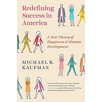 Redefining Success in America - A New Theory of Happiness and Human De