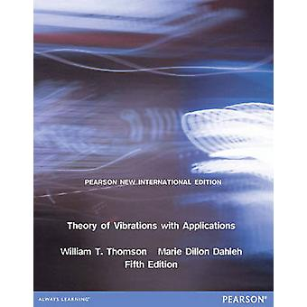 Theory of Vibrations with Applications Pearson New International Edition by William T Thomson & Marie Dillon Dahleh