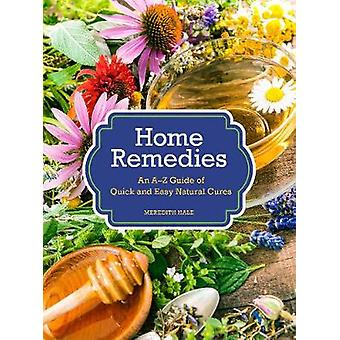 Home Remedies - An A-Z Guide of Quick And Easy Natural Cures by Meredi