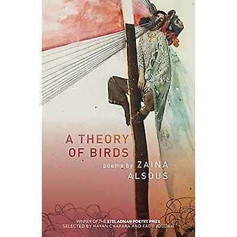 A Theory of Birds - Poems by Zaina Alsous - 9781682261040 Book