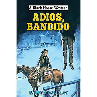 Adios - Bandido by E Jefferson Clay - 9780719831010 Book