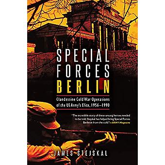 Special Forces Berlin - Clandestine Cold War Operations of the Us Army