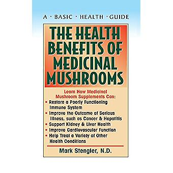 The Health Benefits of Medicinal Mushrooms by Mark Stengler - 9781681