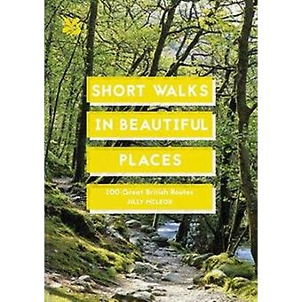 Short Walks in Beautiful Places  100 Great British Routes by Edited by National Trust