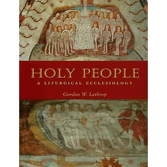 Holy People - A Liturgical Ecclesiology by Gordon W. Lathrop - 9780800