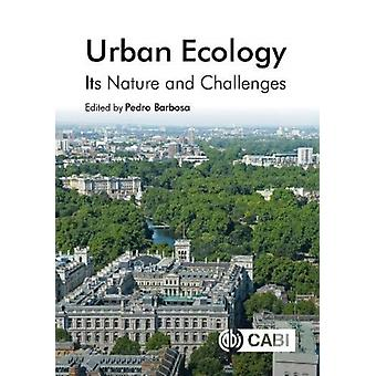 Urban Ecology  Its Nature and Challenges by Edited by Pedro Barbosa & Contributions by Aaron M Grade & Contributions by Adam J Terando & Contributions by Amanda E Sorensen & Contributions by Dennis vanEngelsdorp & Contributions by Elsa Youngste