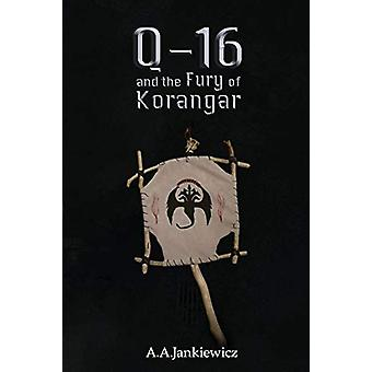 Q-16 and the Fury of Korangar by A a Jankiewicz - 9780995908062 Book