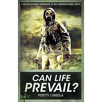 Can Life Prevail? - A Radical Approach to the Environmental Crisis by