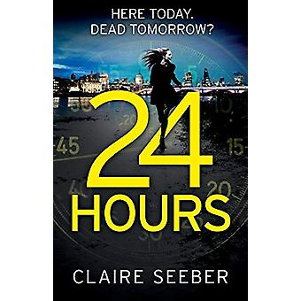 24 Hours by Claire Seeber - 9781910751572 Book
