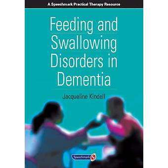 Feeding and Swallowing Disorders in Dementia by Kindell & Jacqueline