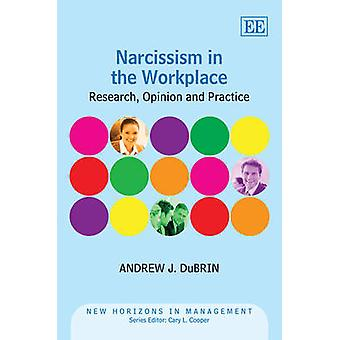 Narcissism in the Workplace Research Opinion and Practice New Horizons in Management series