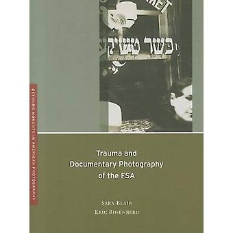 Trauma and Documentary Photography of the FSA by Sara Blair - Eric Ro