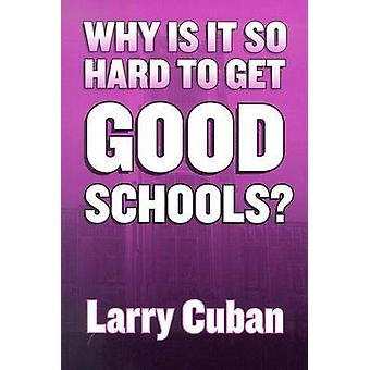 Why is it So Hard to Get Good Schools? by Larry Cuban - 9780807742945
