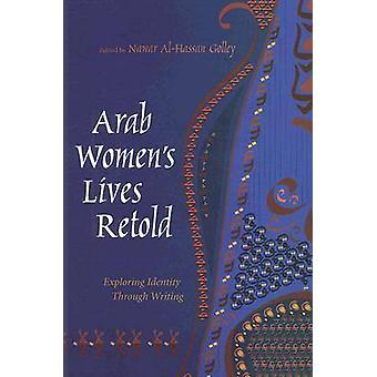 Arab Women's Lives Retold - Exploring Identity Through Writing by Nawa