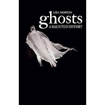 Ghosts - A Haunted History by Lisa Morton - 9781780235172 Book
